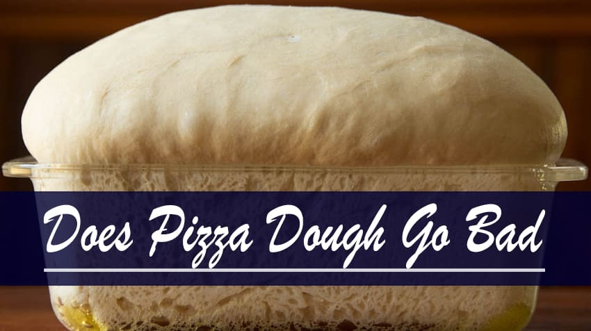 Does Pizza Dough Go Bad