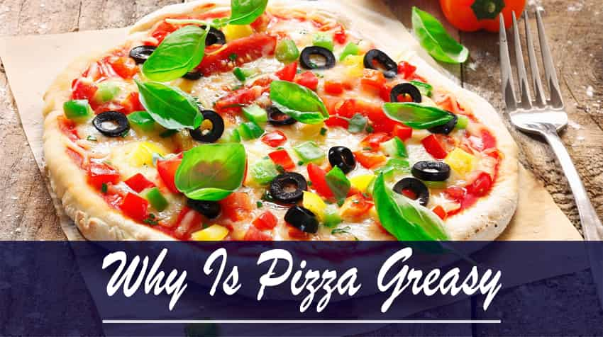 Why Is Pizza Greasy