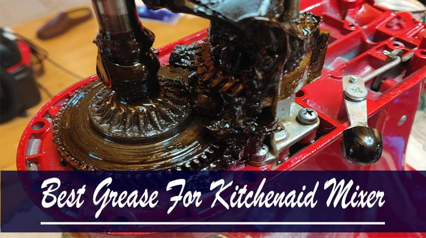 Best Grease For Kitchenaid Mixer