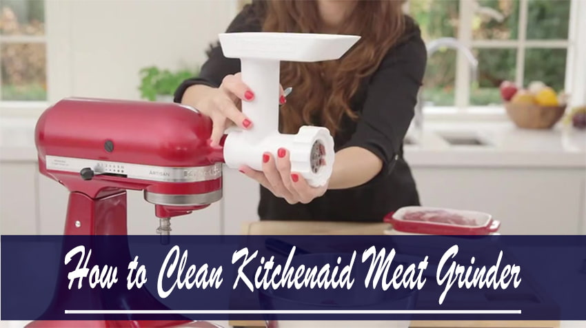 How to Clean Kitchenaid Meat Grinder