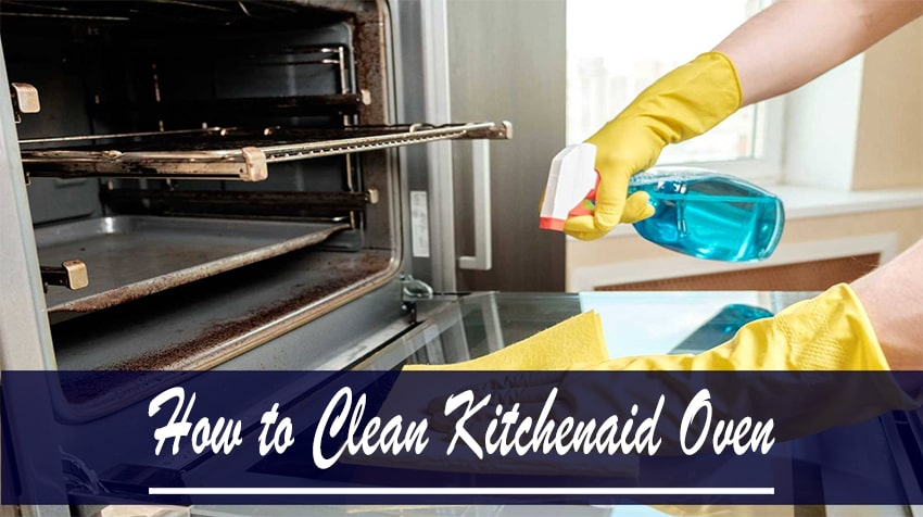 How to Clean Kitchenaid Oven