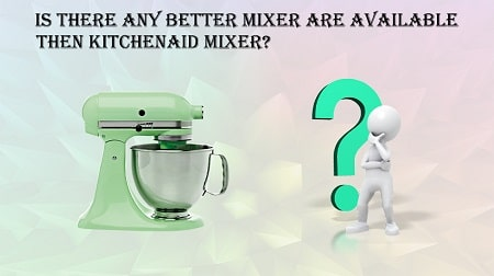 Why Are KitchenAid Mixer So Expensive